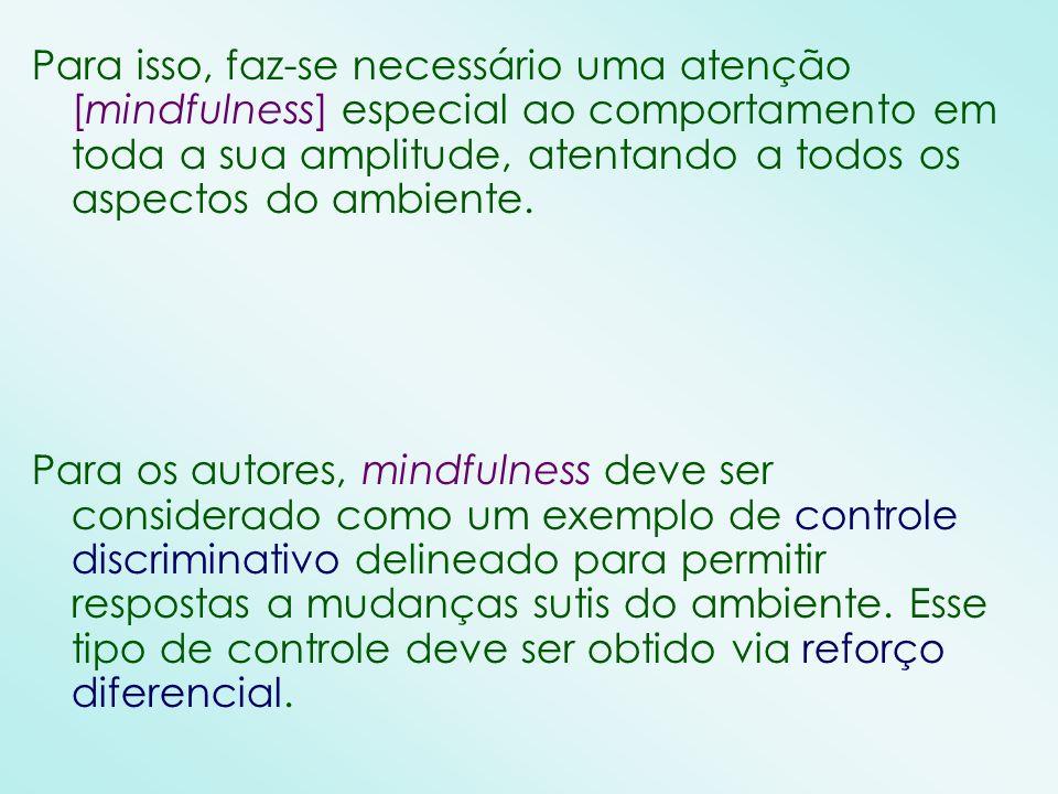 Para isso, faz-se necessário uma atenção [mindfulness] especial ao comportamento em toda a sua amplitude, atentando a todos os aspectos do ambiente.